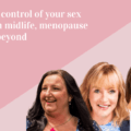 take control of your sex life in midlife, menopause and beyond